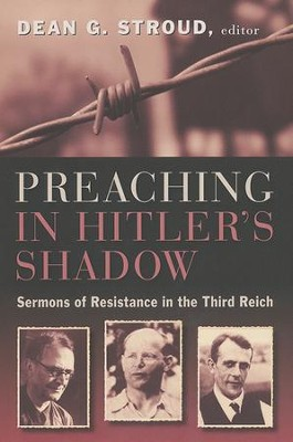 Preaching in Hitler's Shadow: Sermons of Resistance in the Third Reich  -     Edited By: Dean G. Stroud     By: Edited by Dean G. Stroud