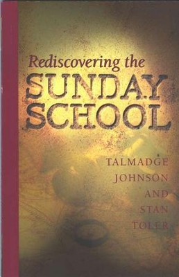 Rediscovering the Sunday School   -     By: Talmadge Johnson, Stan Johnson