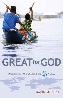 Great for God: Missionaries who Changed the World - eBook  -     By: David Shibley