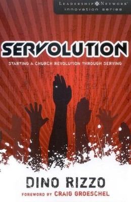 Servolution: Starting a Church Revolution Through Serving  -     By: Dino Rizzo
