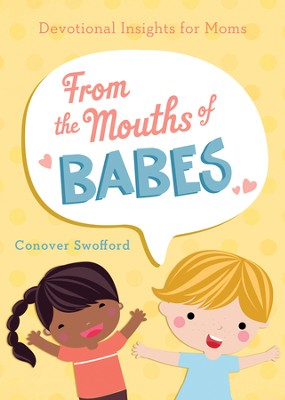 From the Mouths of Babes: Devotional Insights for Moms - eBook  -     By: Conover Swofford