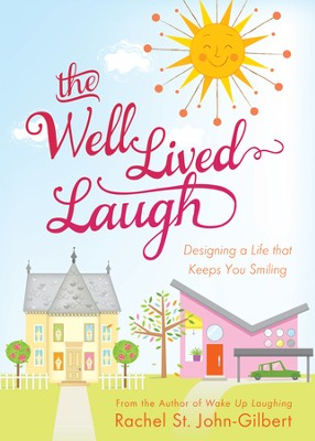 The Well-Lived Laugh: Designing a Life that Keeps You Smiling - eBook  -     By: Rachel St. John-Gilbert
