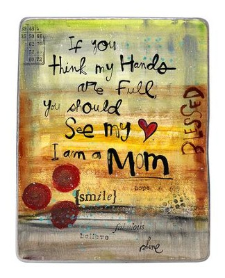 If You Think My Hands Are Full, You Should See My Heart, Plaque  -     By: Lynn Sanchelli
