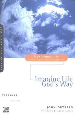Parables: Imagine Life God's Way, New Community Series  -     By: John Ortberg, Kevin Harney, Sherry Harney