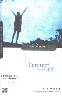 Sermon on the Mount 1: Connect with God, New Community Series  -     By: Bill Hybels