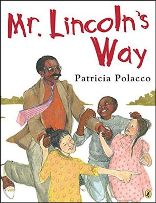 Mr. Lincoln's Way  -     By: Patricia Polacco