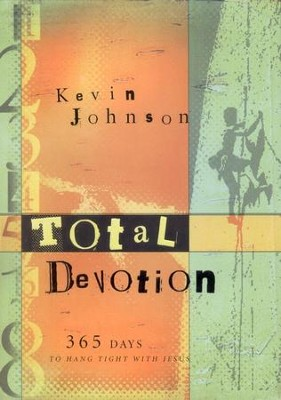 Total Devotion: 365 Days to Hang Tight with Jesus   -     By: Kevin Johnson