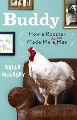 Buddy: How a Rooster Made Me a Family Man - eBook  -     By: Brian McGrory