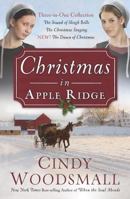 Christmas in Apple Ridge: Three-in-One Collection: The Sound of Sleigh Bells, The Christmas Singing, NEW! The Dawn of Christmas - eBook  -     By: Cindy Woodsmall