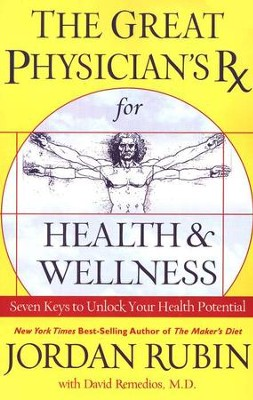 The Great Physician's Rx for Health and Wellness: Seven Keys to Unlock Your Health Potential  -     By: Jordan Rubin, David M. Remedios