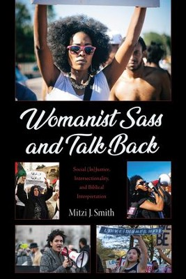 Womanist Sass and Talk Back: Social (In)Justice, Intersectionality, and Biblical Interpretation  -     By: Mitzi J. Smith