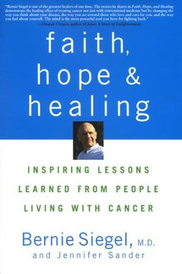 Faith, Hope and Healing: Inspiring Lessons Learned From People Living with Cancer  -     By: Bernie S. Siegel