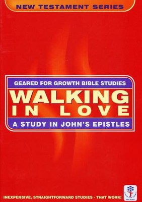 Walking in Love: A Study in John's Epistles,  Geared for Growth Bible Studies  -