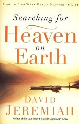 Searching for Heaven on Earth: How to Find What Really Matters in Life  -     By: Dr. David Jeremiah