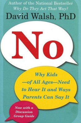 No: Why Kids - of All Ages - Need to Hear It and Ways Parents Can Say It  -     By: David Walsh