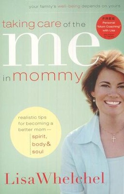 Taking Care of the Me in Mommy: Becoming a Better Mom: Spirit, Body & Soul  -     By: Lisa Whelchel