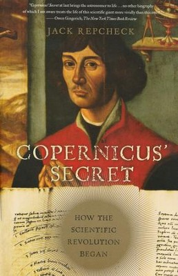 Copernicus' Secret: How the Scientific Revolution Began  -     By: Jack Repcheck