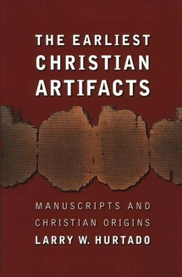 The Earliest Christian Artifacts: Manuscripts and Christian Origins  -     By: Larry W. Hurtado