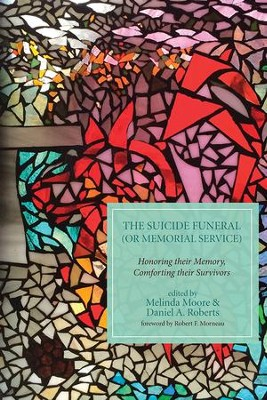 The Suicide Funeral (or Memorial Service): Honoring Their Memory, Comforting Their Survivors  -