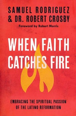 When Faith Catches Fire: Embracing the Spiritual  Passion of the Latino Reformation  -     By: Samuel Rodriguez