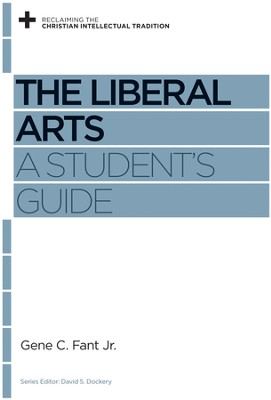 The Liberal Arts: A Student's Guide - eBook  -     By: Gene C. Fant Jr. & David S. Dockery