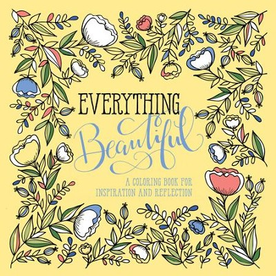 Everything Beautiful: A Coloring Book for Reflection and Inspiration  -