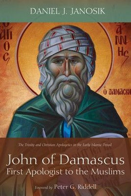 John of Damascus, First Apologist to the Muslims: The Trinity and Christian Apologetics in the Early Islamic Period  -     By: Daniel J. Janosik