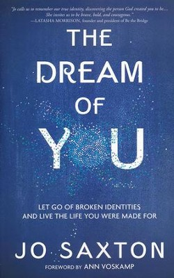 The Dream of You: Let Go of Broken Identities and Live the Life You Were Made For  -     By: Jo Saxton