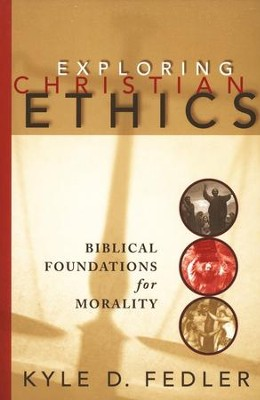 Exploring Christian Ethics: Biblical Foundations for Morality  -     By: Kyle D. Fedler