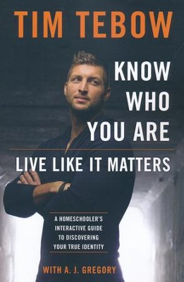 Know Who You Are: Live Like It Matters, A Homeschooler's Interactive Guide to Discovering Your True Identity  -     By: Tim Tebow, A.J. Gregory