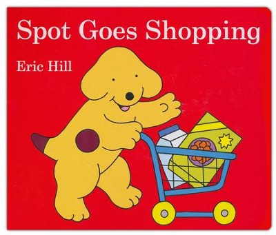 Spot Goes Shopping  -     By: Eric Hill