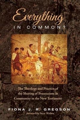 Everything in Common?: The Theology and Practice of the Sharing of Possessions in Community in the New Testament  -     By: Fiona J.R. Gregson