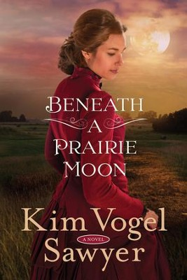 Beneath a Prairie Moon  -     By: Kim Vogel Sawyer