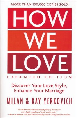 How We Love, Expanded Edition:   Discover Your Love Style, Enhance Your Marriage  -     By: Milan Yerkovich