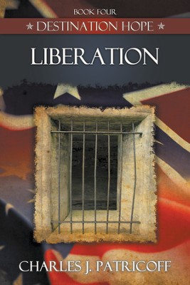 Liberation, Destination Hope Series #4   -     By: Charles J. Patricoff