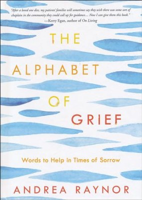 The Alphabet of Grief: Words to Help in Times of Sorrow  -     By: Andrea Raynor