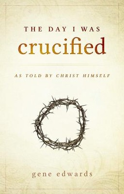 The Day I Was Crucified: As Told by Jesus Christ - eBook  -     By: Gene Edwards