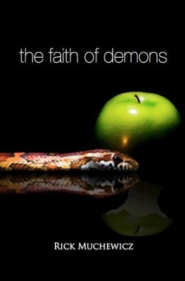The Faith of Demons: What They Believe Doesn't Save You!  -     By: Rick Muchewicz