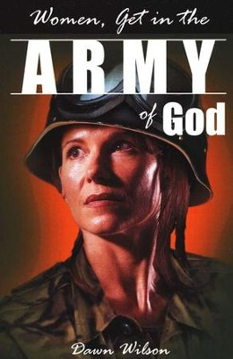 Women, Get in the Army of God   -     By: Dawn Wilson