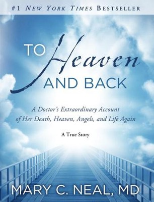 To Heaven and Back: A Doctor's Extraordinary Account of Her Death, Heaven, Angels, and Life Again: A True Story - eBook  -     By: Mary C. Neal