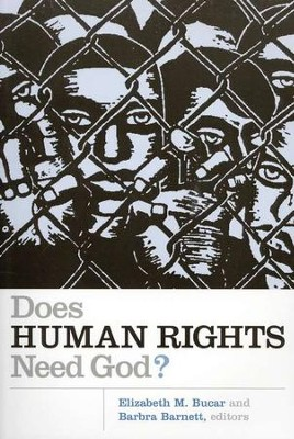 Does Human Rights Need God?  -     Edited By: Elizabeth M. Bucar, Barbara Barnett     By: Elizabeth M. Bucar & Barbara Barnett, editors