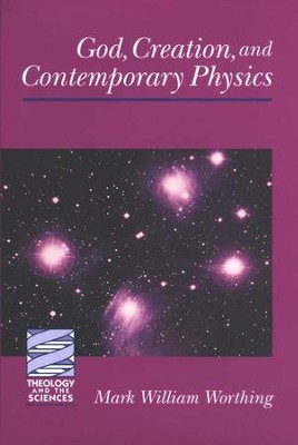 God, Creation, and Contemporary Physics   -     By: Mark William Worthing