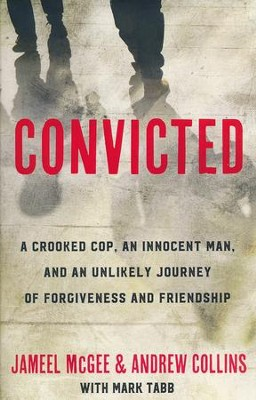 Convicted: A Crooked Cop, an Innocent Man, and an Unlikely Journey of Forgiveness and Friendship  -     By: Jameel Zookie McGee