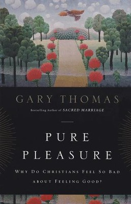 Pure Pleasure: Why Do Christians Feel So Bad About Feeling Good?  -     By: Gary L. Thomas