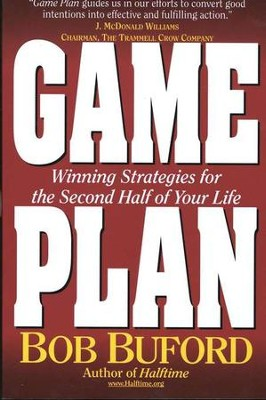 Game Plan: Winning Strategies for the Second Half of Your Life   -     By: Bob Buford