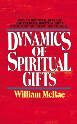 The Dynamics of Spiritual Gifts   -     By: William McRae, Charles C. Ryrie