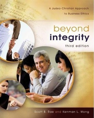Beyond Integrity: A Judeo-Christian Approach to Business Ethics  -     By: Scott B. Rae, Kenman L. Wong