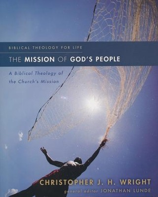 The Mission of God's People: A Biblical Theology of the Church's Mission  -     By: Christopher J.H. Wright