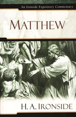 Matthew: An Ironside Expository Commentary  -     By: H.A. Ironside