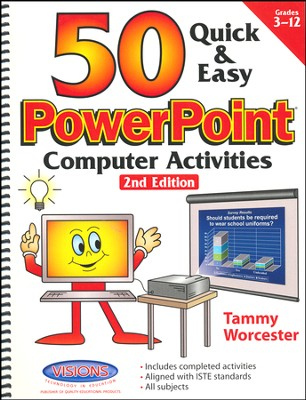 50 Quick and Easy Power Point Activities   -     By: Tammy Worcester